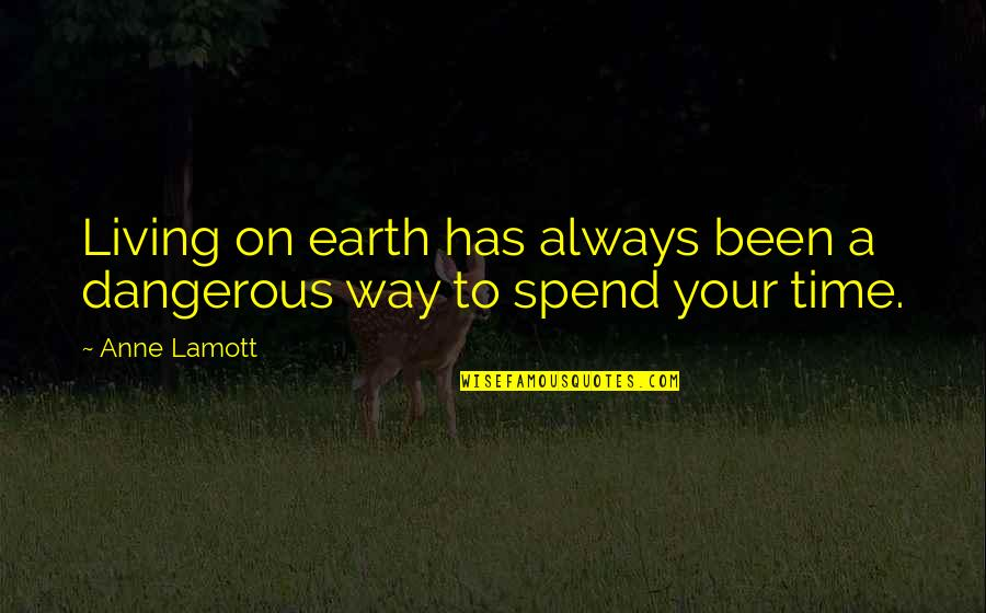 Your Time On Earth Quotes By Anne Lamott: Living on earth has always been a dangerous