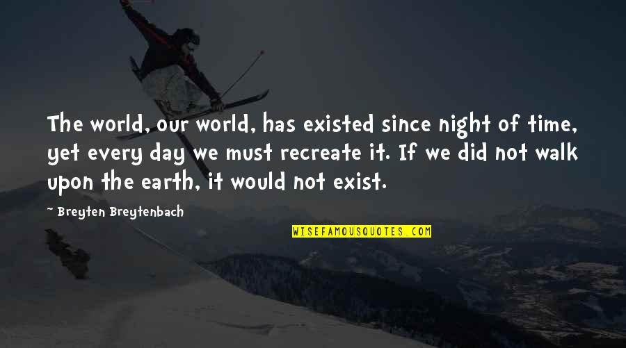 Your Time On Earth Quotes By Breyten Breytenbach: The world, our world, has existed since night
