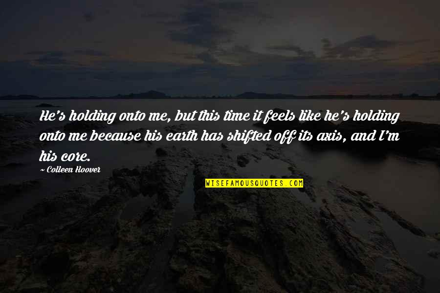 Your Time On Earth Quotes By Colleen Hoover: He's holding onto me, but this time it