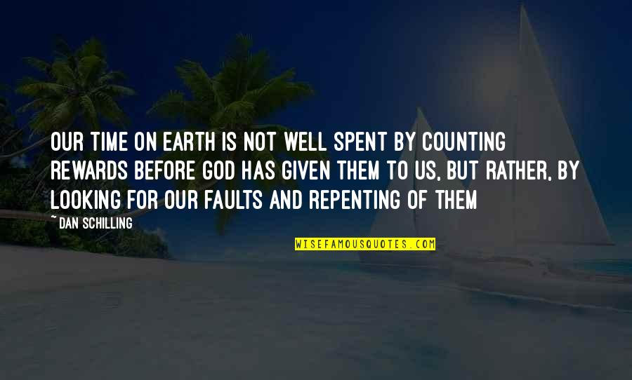 Your Time On Earth Quotes By Dan Schilling: Our time on earth is not well spent