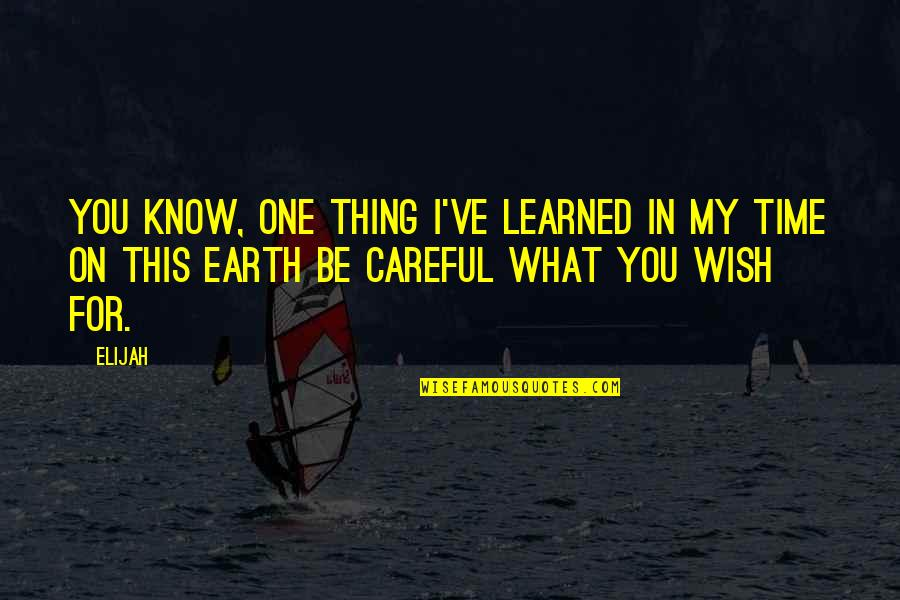 Your Time On Earth Quotes By Elijah: You know, one thing I've learned in my