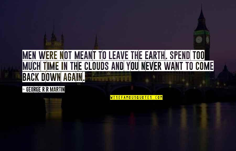 Your Time On Earth Quotes By George R R Martin: Men were not meant to leave the earth.