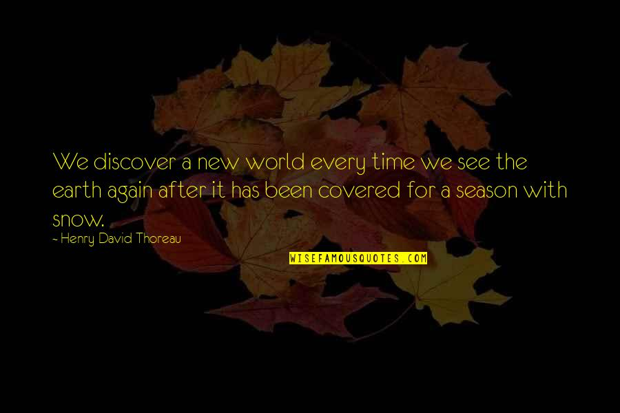 Your Time On Earth Quotes By Henry David Thoreau: We discover a new world every time we