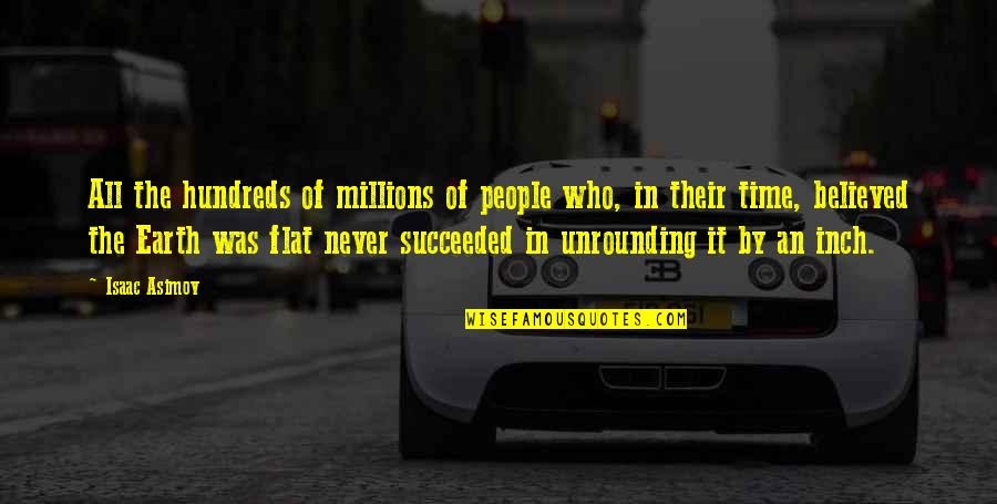 Your Time On Earth Quotes By Isaac Asimov: All the hundreds of millions of people who,