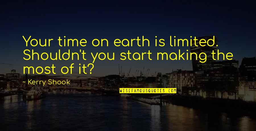 Your Time On Earth Quotes By Kerry Shook: Your time on earth is limited. Shouldn't you