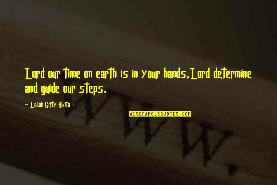 Your Time On Earth Quotes By Lailah Gifty Akita: Lord our time on earth is in your