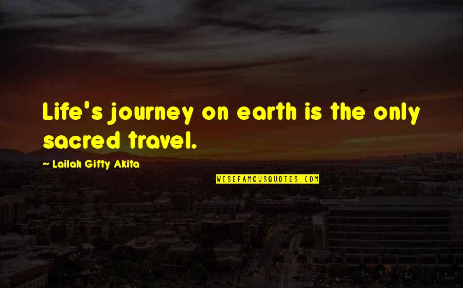 Your Time On Earth Quotes By Lailah Gifty Akita: Life's journey on earth is the only sacred