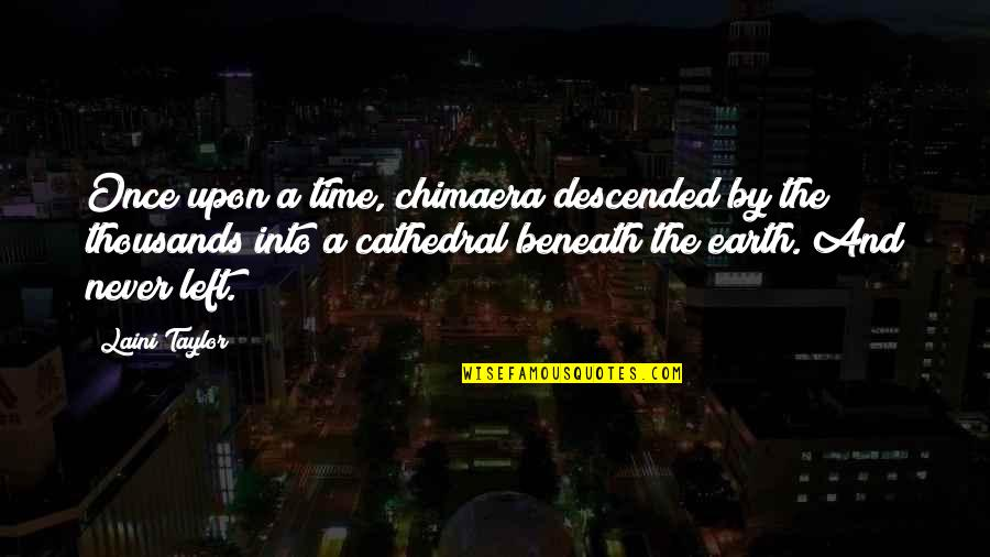 Your Time On Earth Quotes By Laini Taylor: Once upon a time, chimaera descended by the