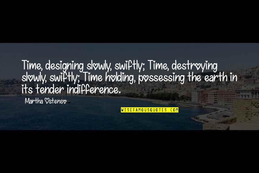Your Time On Earth Quotes By Martha Ostenso: Time, designing slowly, swiftly; Time, destroying slowly, swiftly;