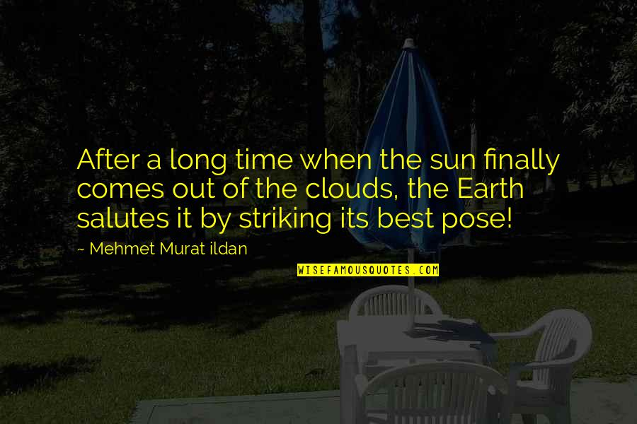 Your Time On Earth Quotes By Mehmet Murat Ildan: After a long time when the sun finally
