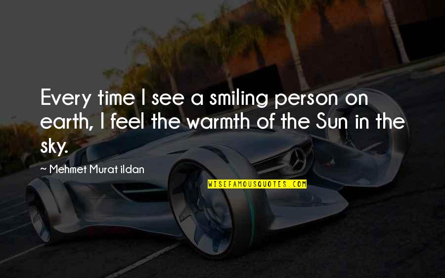 Your Time On Earth Quotes By Mehmet Murat Ildan: Every time I see a smiling person on