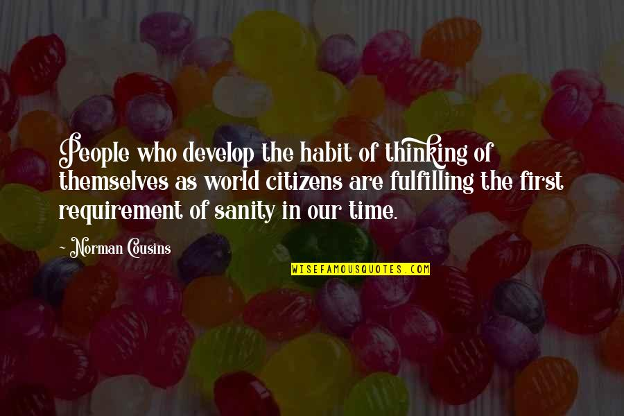 Your Time On Earth Quotes By Norman Cousins: People who develop the habit of thinking of