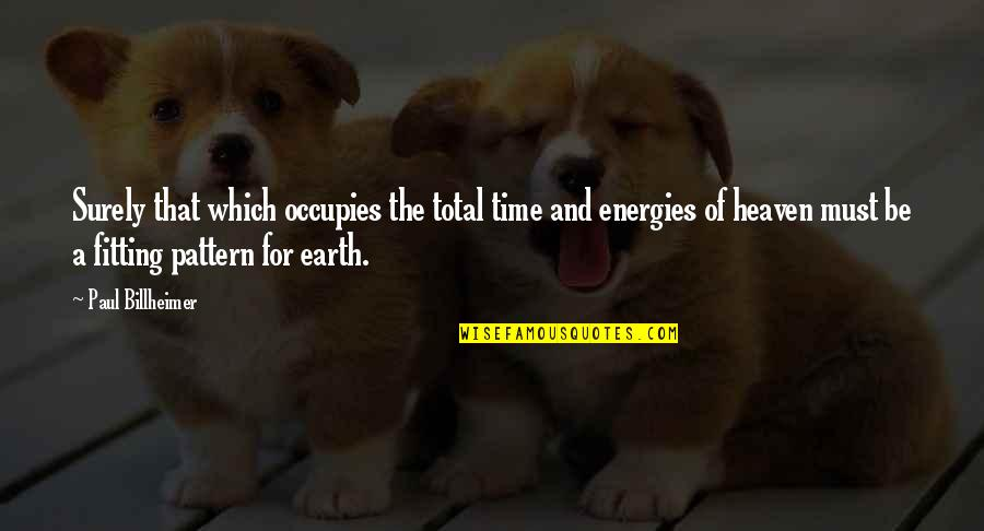 Your Time On Earth Quotes By Paul Billheimer: Surely that which occupies the total time and
