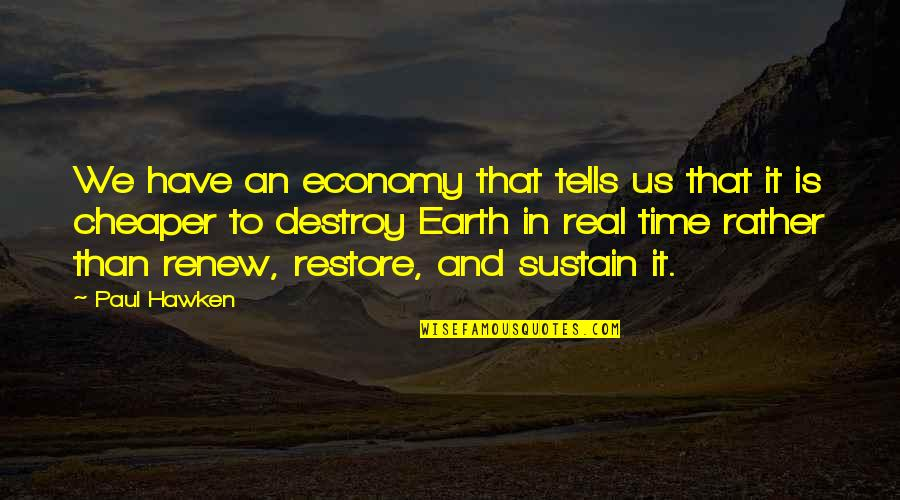 Your Time On Earth Quotes By Paul Hawken: We have an economy that tells us that