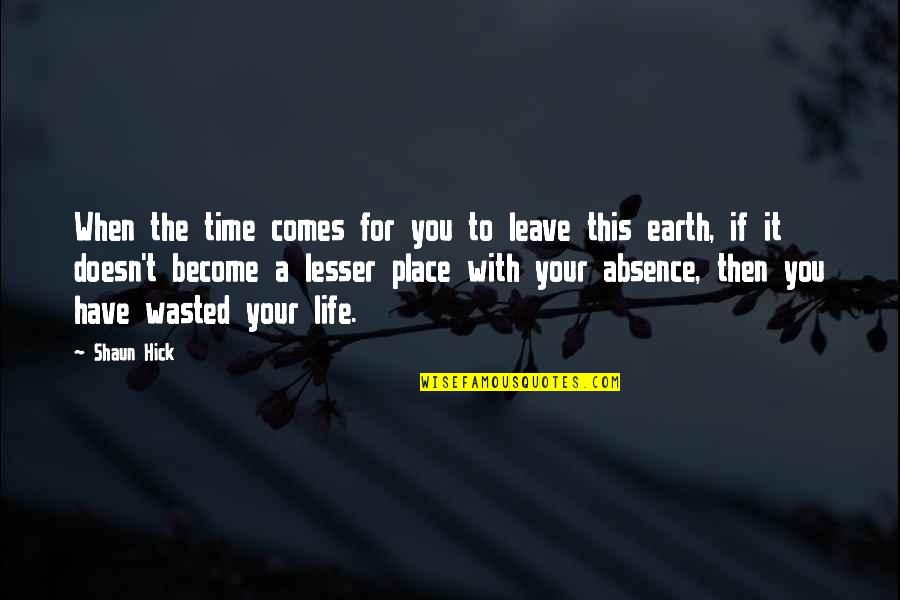 Your Time On Earth Quotes By Shaun Hick: When the time comes for you to leave