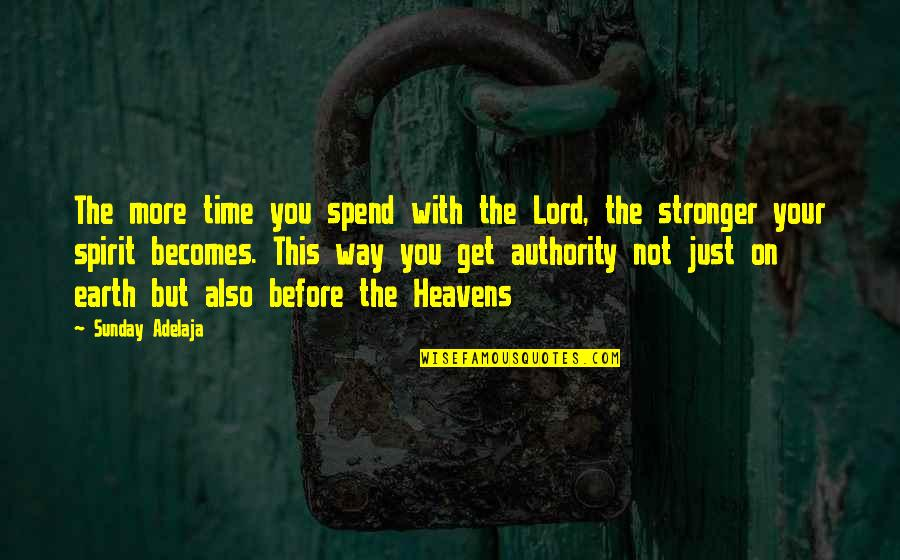 Your Time On Earth Quotes By Sunday Adelaja: The more time you spend with the Lord,