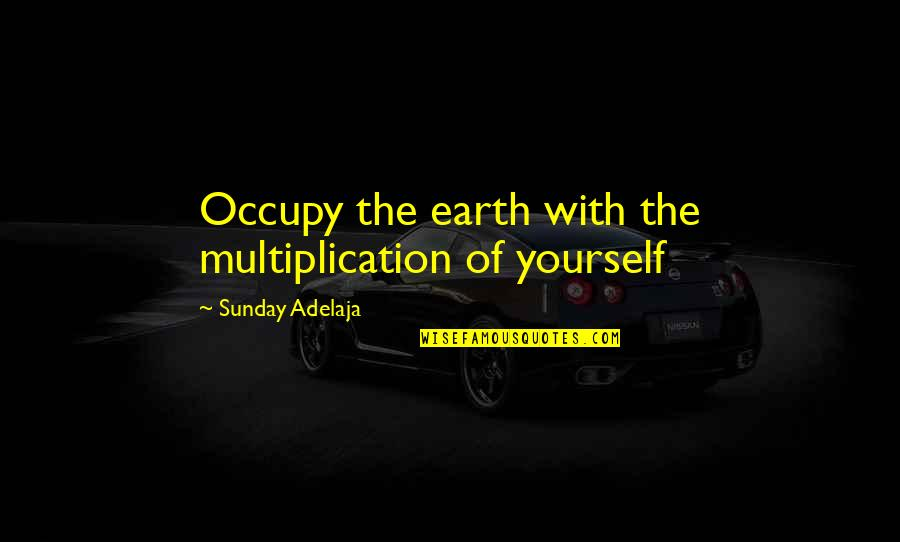 Your Time On Earth Quotes By Sunday Adelaja: Occupy the earth with the multiplication of yourself