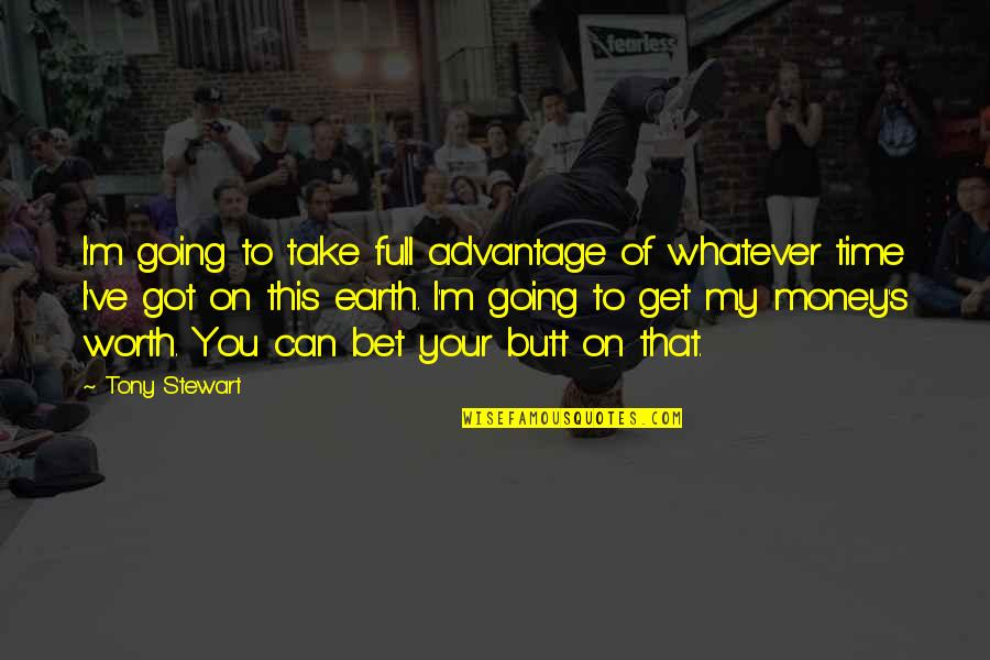 Your Time On Earth Quotes By Tony Stewart: I'm going to take full advantage of whatever