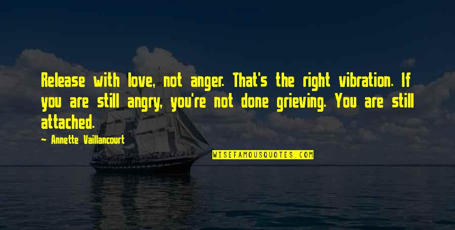 Your Vibration Quotes By Annette Vaillancourt: Release with love, not anger. That's the right