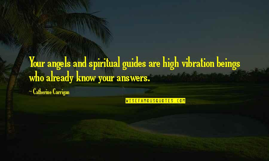 Your Vibration Quotes By Catherine Carrigan: Your angels and spiritual guides are high vibration