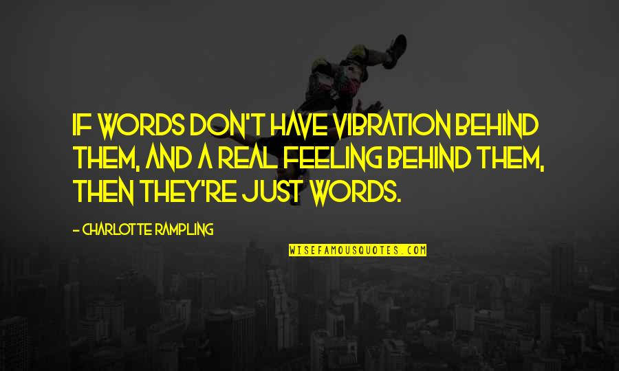 Your Vibration Quotes By Charlotte Rampling: If words don't have vibration behind them, and