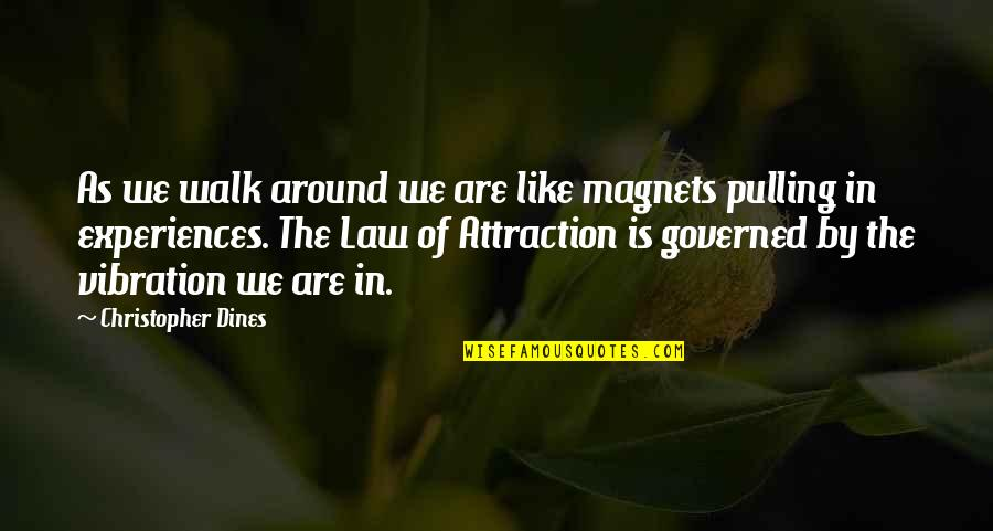 Your Vibration Quotes By Christopher Dines: As we walk around we are like magnets