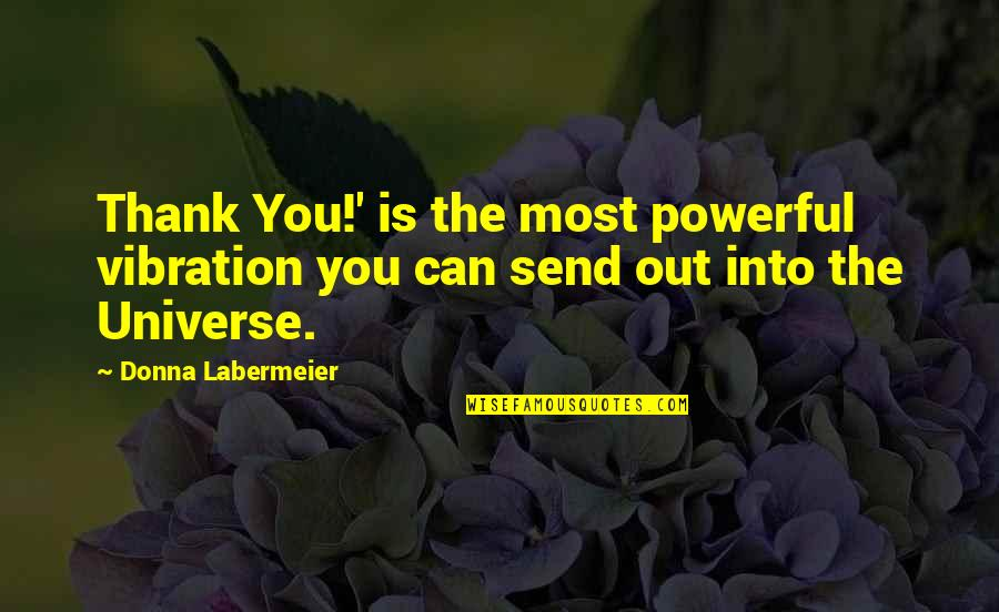 Your Vibration Quotes By Donna Labermeier: Thank You!' is the most powerful vibration you