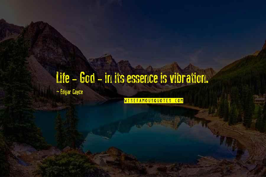 Your Vibration Quotes By Edgar Cayce: Life - God - in its essence is