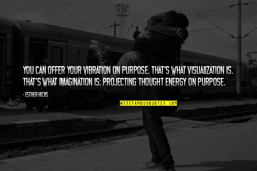 Your Vibration Quotes By Esther Hicks: You can offer your vibration on purpose. That's