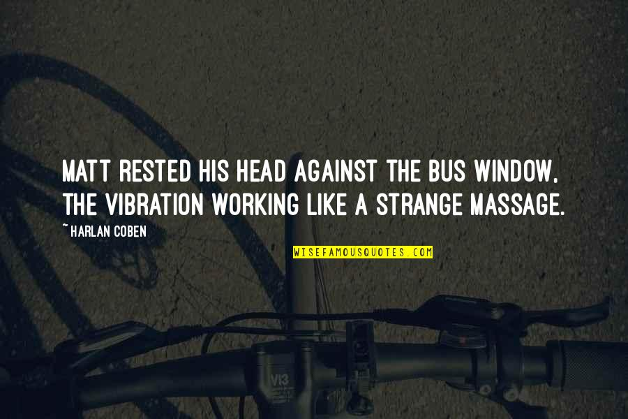Your Vibration Quotes By Harlan Coben: Matt rested his head against the bus window,