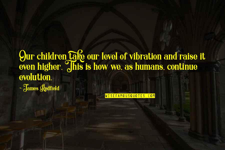Your Vibration Quotes By James Redfield: Our children take our level of vibration and