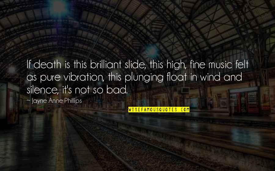 Your Vibration Quotes By Jayne Anne Phillips: If death is this brilliant slide, this high,