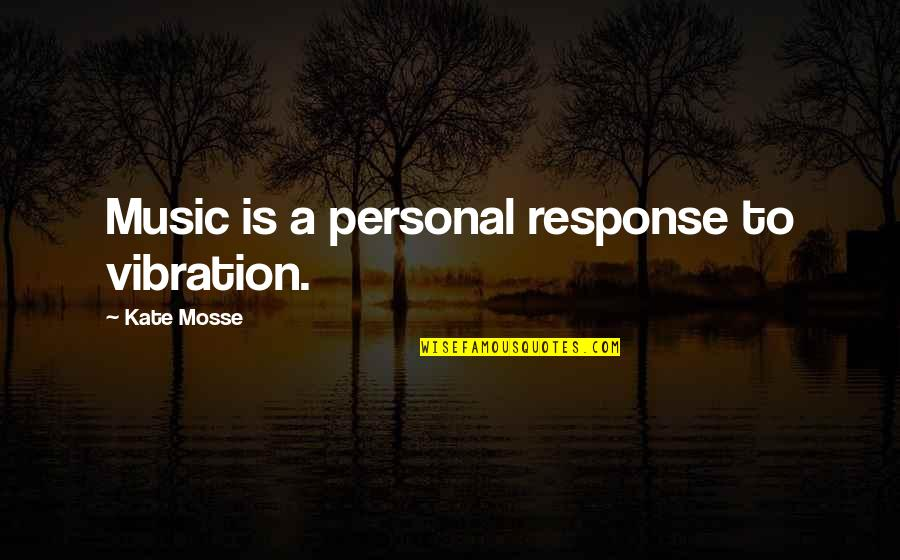 Your Vibration Quotes By Kate Mosse: Music is a personal response to vibration.