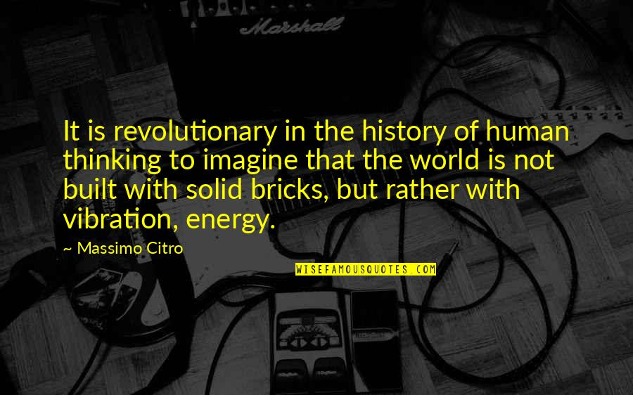 Your Vibration Quotes By Massimo Citro: It is revolutionary in the history of human