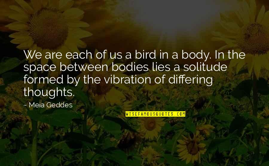 Your Vibration Quotes By Meia Geddes: We are each of us a bird in