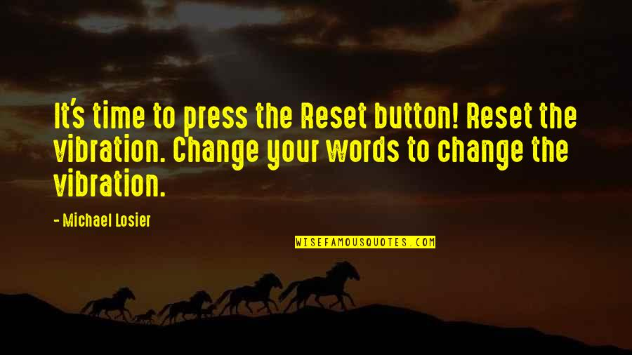 Your Vibration Quotes By Michael Losier: It's time to press the Reset button! Reset