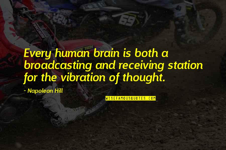 Your Vibration Quotes By Napoleon Hill: Every human brain is both a broadcasting and