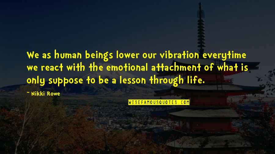 Your Vibration Quotes By Nikki Rowe: We as human beings lower our vibration everytime