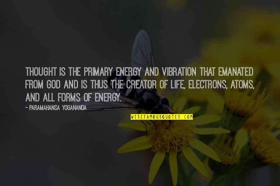 Your Vibration Quotes By Paramahansa Yogananda: Thought is the primary energy and vibration that