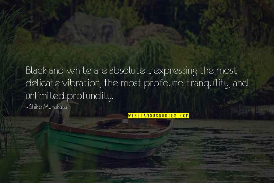 Your Vibration Quotes By Shiko Munakata: Black and white are absolute ... expressing the