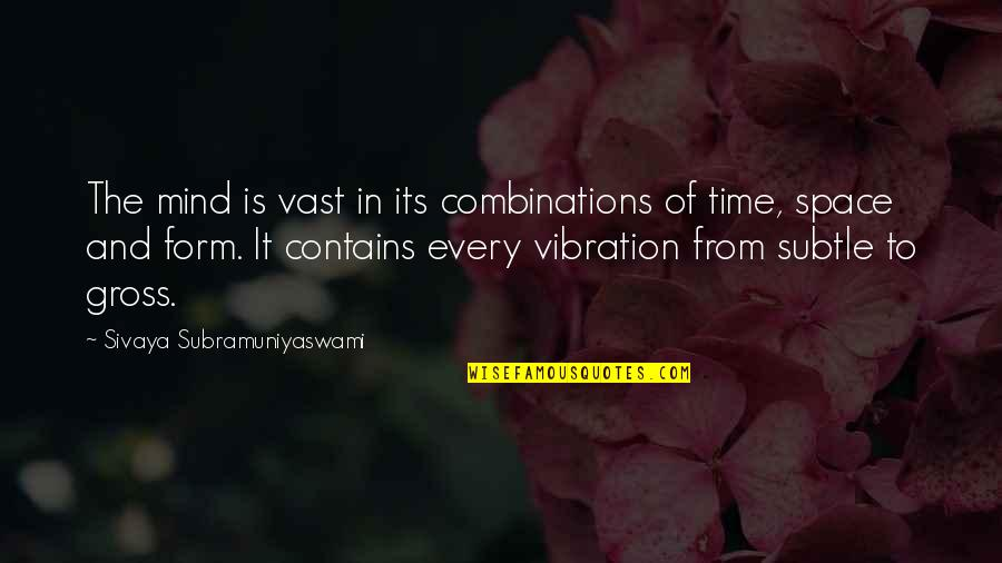 Your Vibration Quotes By Sivaya Subramuniyaswami: The mind is vast in its combinations of
