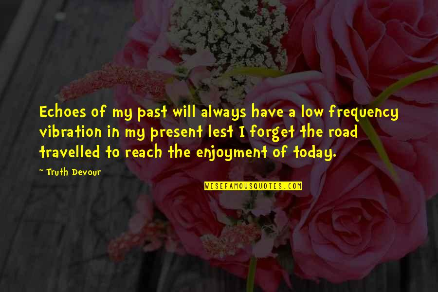Your Vibration Quotes By Truth Devour: Echoes of my past will always have a
