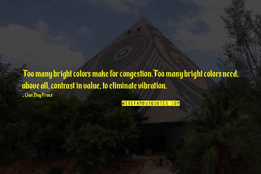 Your Vibration Quotes By Van Day Truex: Too many bright colors make for congestion. Too