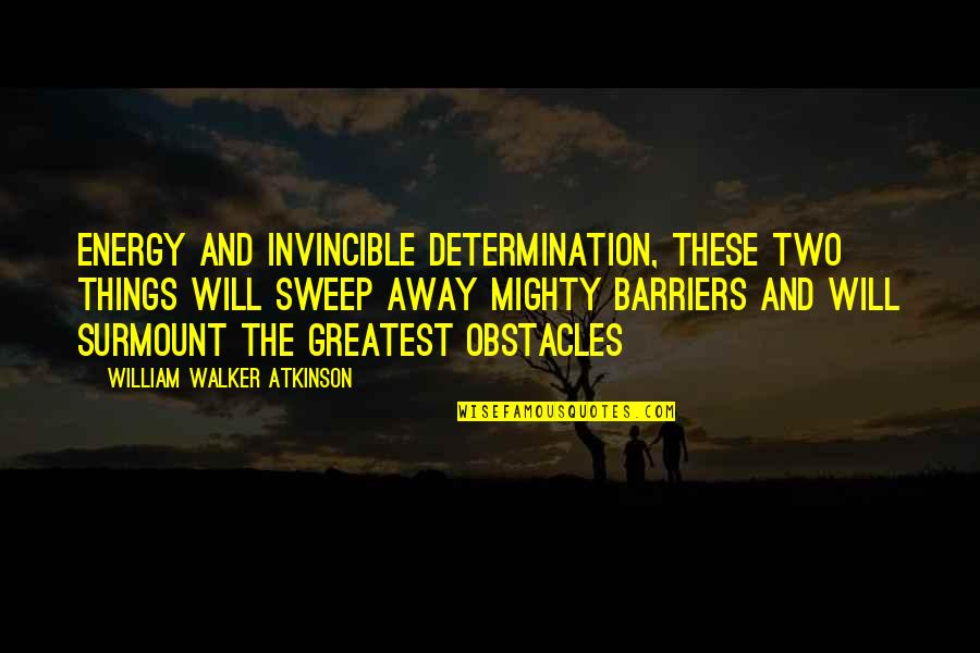 Your Vibration Quotes By William Walker Atkinson: Energy and invincible determination, these two things will