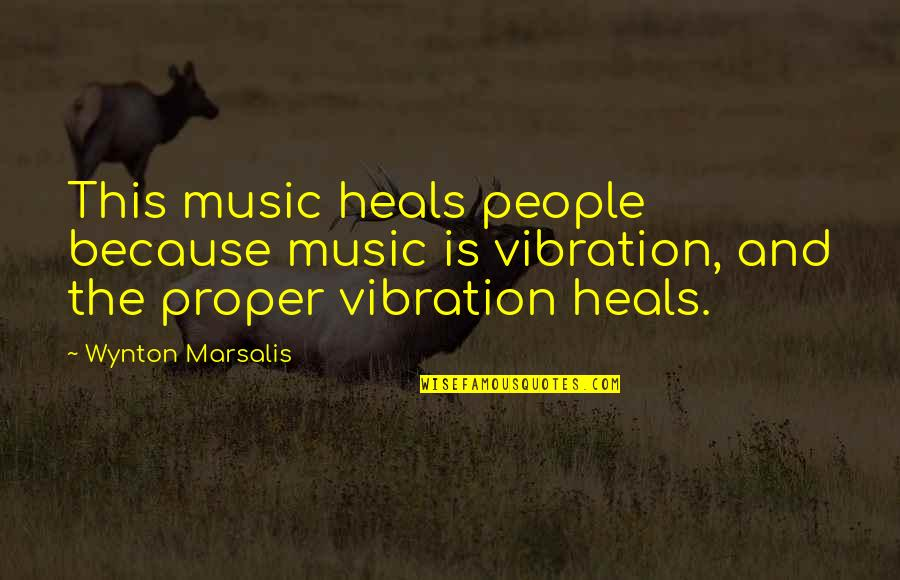 Your Vibration Quotes By Wynton Marsalis: This music heals people because music is vibration,
