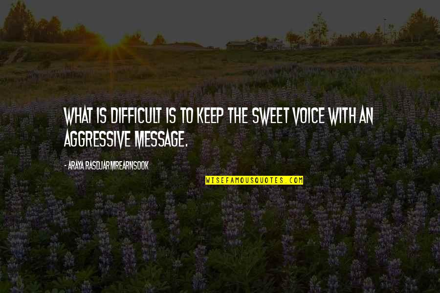 Your Voice So Sweet Quotes By Araya Rasdjarmrearnsook: What is difficult is to keep the sweet