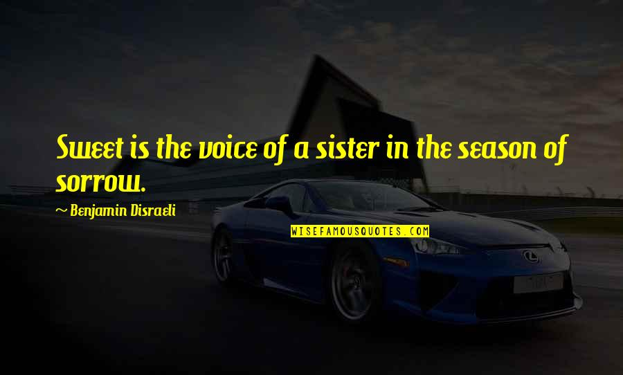Your Voice So Sweet Quotes By Benjamin Disraeli: Sweet is the voice of a sister in