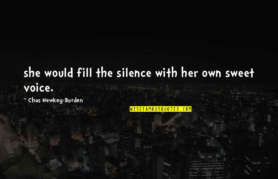 Your Voice So Sweet Quotes By Chas Newkey-Burden: she would fill the silence with her own