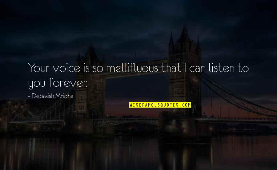 Your Voice So Sweet Quotes By Debasish Mridha: Your voice is so mellifluous that I can