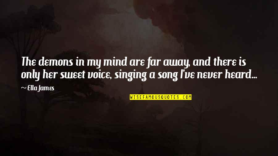 Your Voice So Sweet Quotes By Ella James: The demons in my mind are far away,